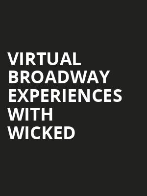 Virtual Broadway Experiences with WICKED, Virtual Experiences for Largo, Largo