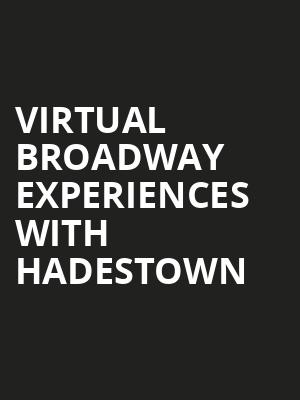 Virtual Broadway Experiences with HADESTOWN, Virtual Experiences for Largo, Largo
