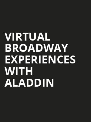Virtual Broadway Experiences with ALADDIN, Virtual Experiences for Largo, Largo