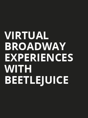Virtual Broadway Experiences with BEETLEJUICE, Virtual Experiences for Largo, Largo
